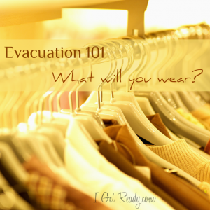 Clothing choices for evacuating your home