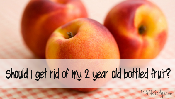 Fresh peaches with banner that says Should I get rid of my 2 year old bottled fruit